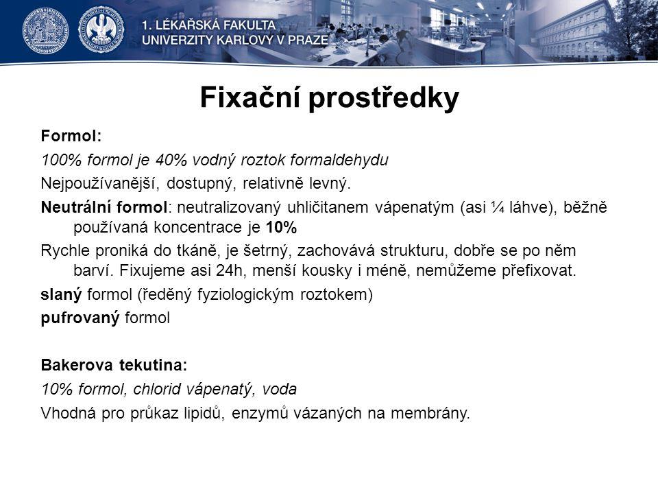 Fixační prostředky Formol: 100% formol je 40% vodný roztok formaldehydu Nejpoužívanější, dostupný, relativně levný. Neutrální formol: neutralizovaný u