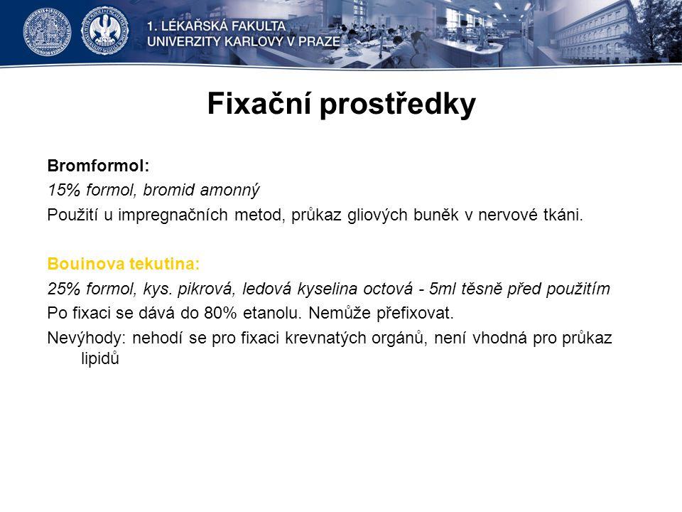 Fixační prostředky Bromformol: 15% formol, bromid amonný Použití u impregnačních metod, průkaz gliových buněk v nervové tkáni.