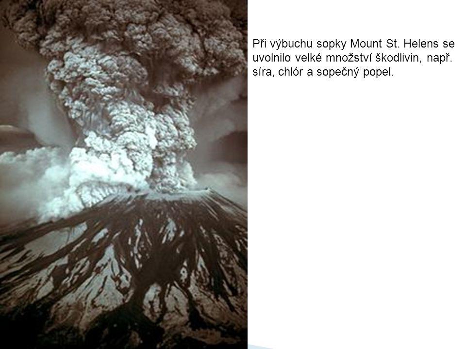 Při výbuchu sopky Mount St. Helens se uvolnilo velké množství škodlivin, např. síra, chlór a sopečný popel.