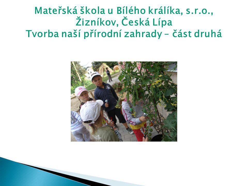 Mateřská škola u Bílého králíka, s.r.o., Žizníkov, Česká Lípa Tvorba naší přírodní zahrady – část druhá