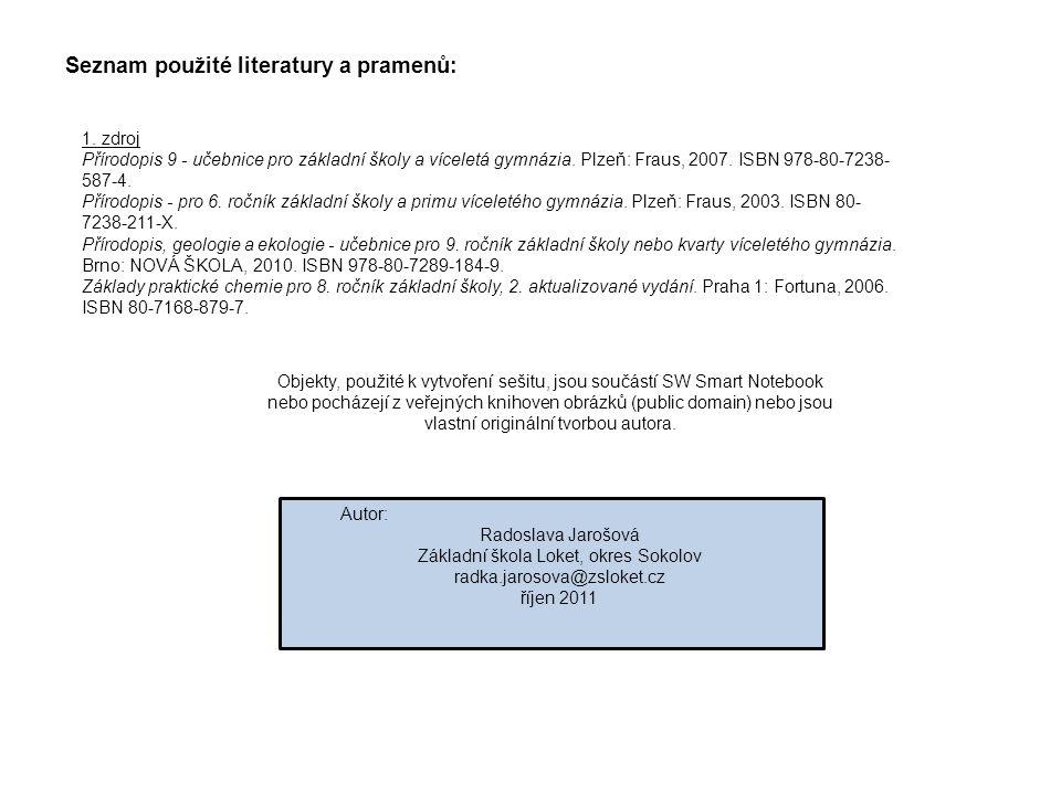 Seznam použité literatury a pramenů: 1. zdroj Přírodopis 9 - učebnice pro základní školy a víceletá gymnázia. Plzeň: Fraus, 2007. ISBN 978-80-7238- 58