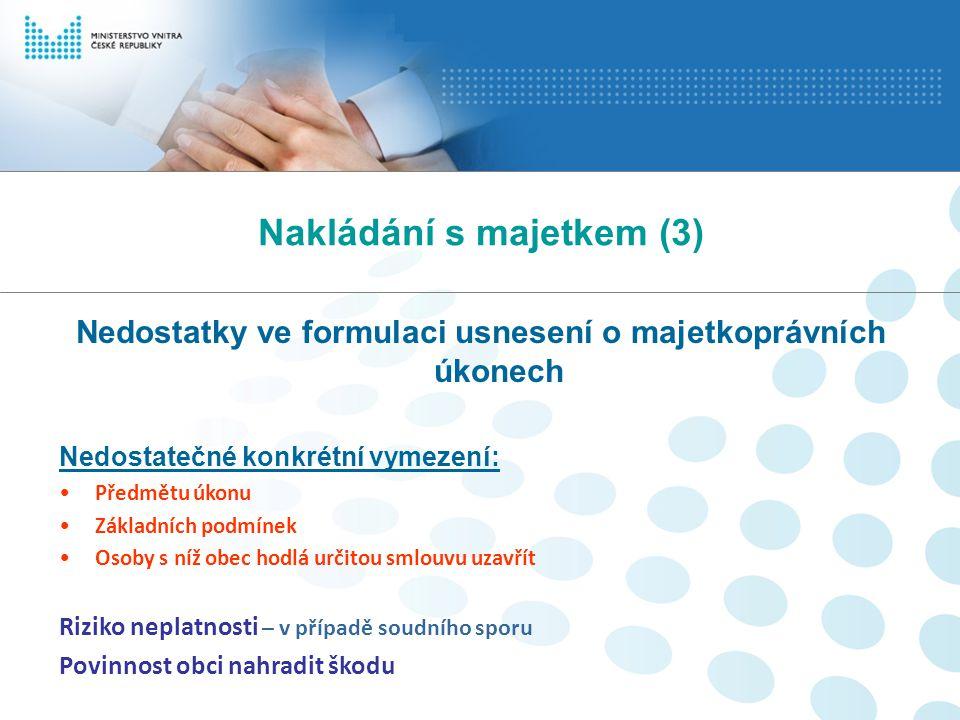 Nakládání s majetkem (3) Nedostatky ve formulaci usnesení o majetkoprávních úkonech Nedostatečné konkrétní vymezení: Předmětu úkonu Základních podmíne