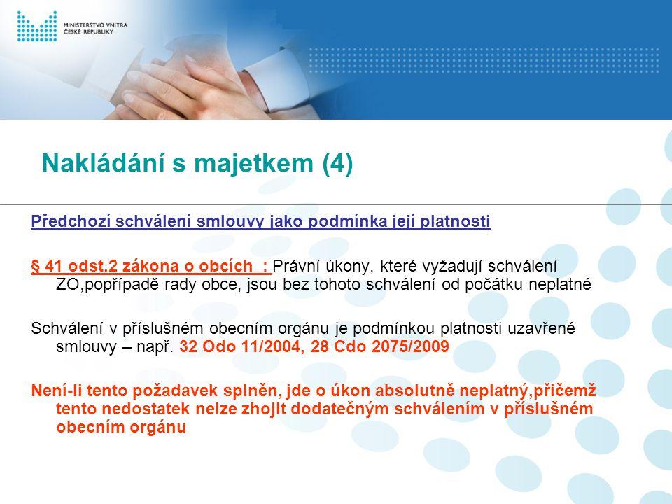 Nakládání s majetkem (4) Předchozí schválení smlouvy jako podmínka její platnosti § 41 odst.2 zákona o obcích : Právní úkony, které vyžadují schválení