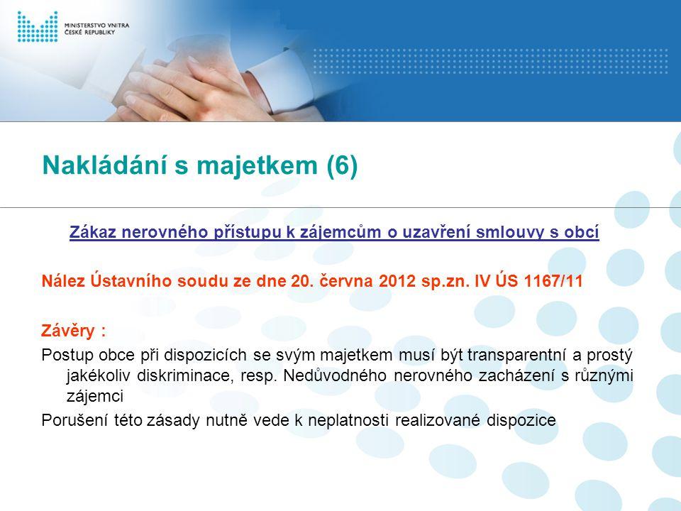 Nakládání s majetkem (6) Zákaz nerovného přístupu k zájemcům o uzavření smlouvy s obcí Nález Ústavního soudu ze dne 20. června 2012 sp.zn. IV ÚS 1167/