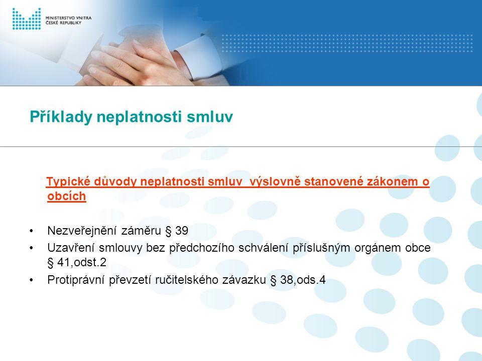 Příklady neplatnosti smluv Typické důvody neplatnosti smluv výslovně stanovené zákonem o obcích Nezveřejnění záměru § 39 Uzavření smlouvy bez předchoz