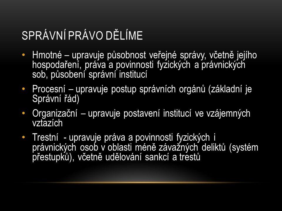 SPRÁVNÍ PRÁVO DĚLÍME Hmotné – upravuje působnost veřejné správy, včetně jejího hospodaření, práva a povinnosti fyzických a právnických sob, působení s