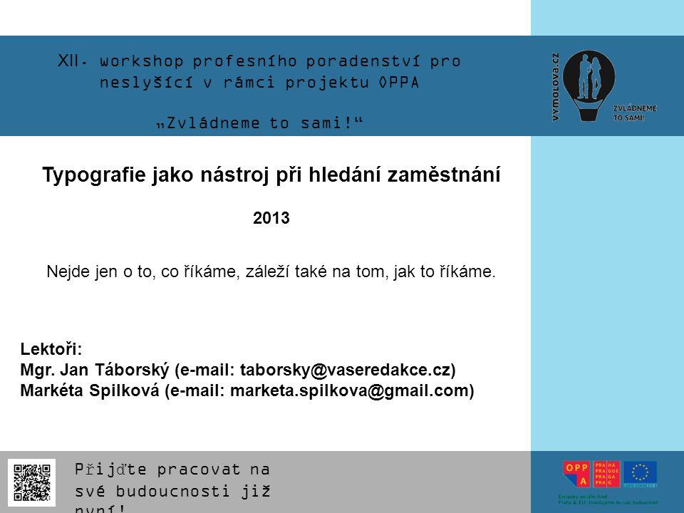 """Přijďte pracovat na své budoucnosti již nyní! XII. workshop profesního poradenství pro neslyšící v rámci projektu OPPA """"Zvládneme to sami!"""" Typografie"""