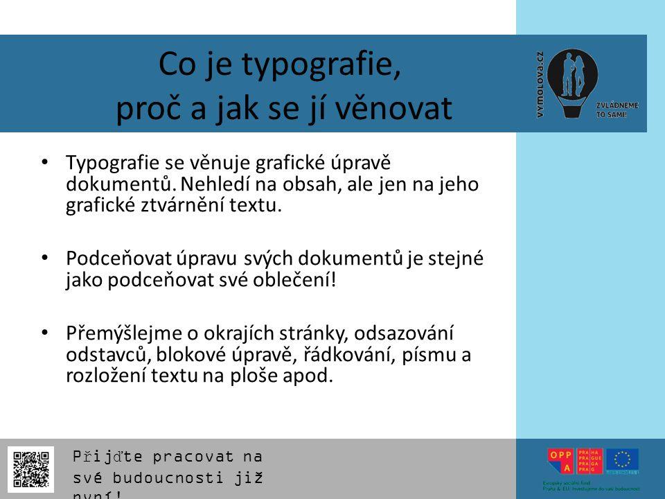 Přijďte pracovat na své budoucnosti již nyní! Co je typografie, proč a jak se jí věnovat Typografie se věnuje grafické úpravě dokumentů. Nehledí na ob