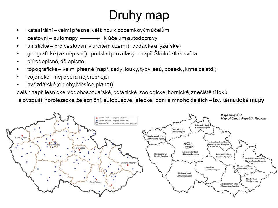 Druhy map katastrální – velmi přesné, většinou k pozemkovým účelům cestovní – automapy k účelům autodopravy turistické – pro cestování v určitém území