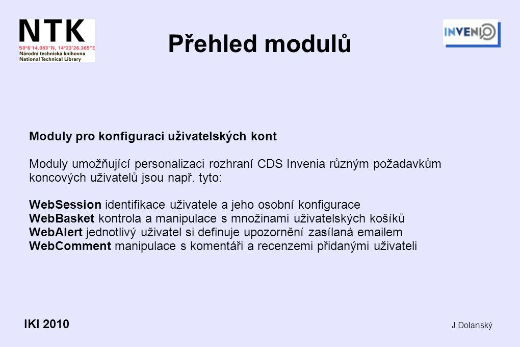 Přehled modulů Moduly pro konfiguraci uživatelských kont Moduly umožňující personalizaci rozhraní CDS Invenia různým požadavkům koncových uživatelů jsou např.