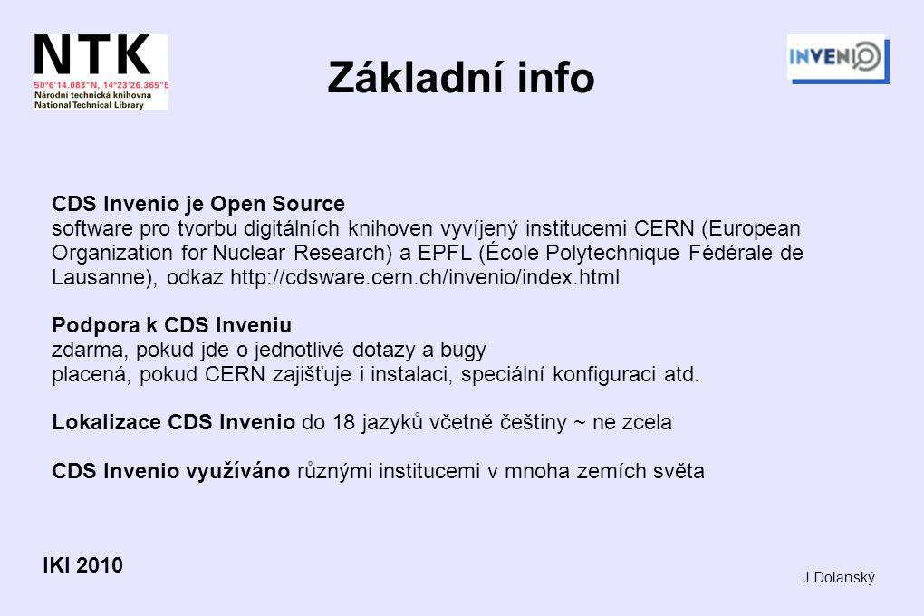 Základní info CDS Invenio je Open Source software pro tvorbu digitálních knihoven vyvíjený institucemi CERN (European Organization for Nuclear Research) a EPFL (École Polytechnique Fédérale de Lausanne), odkaz http://cdsware.cern.ch/invenio/index.html Podpora k CDS Inveniu zdarma, pokud jde o jednotlivé dotazy a bugy placená, pokud CERN zajišťuje i instalaci, speciální konfiguraci atd.