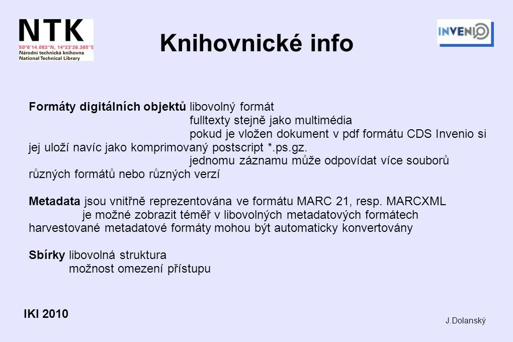 Knihovnické info Formáty digitálních objektů libovolný formát fulltexty stejně jako multimédia pokud je vložen dokument v pdf formátu CDS Invenio si jej uloží navíc jako komprimovaný postscript *.ps.gz.