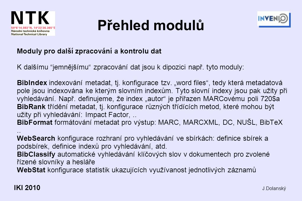 """Přehled modulů Moduly pro další zpracování a kontrolu dat K dalšímu """"jemnějšímu"""" zpracování dat jsou k dipozici např. tyto moduly: BibIndex indexování"""