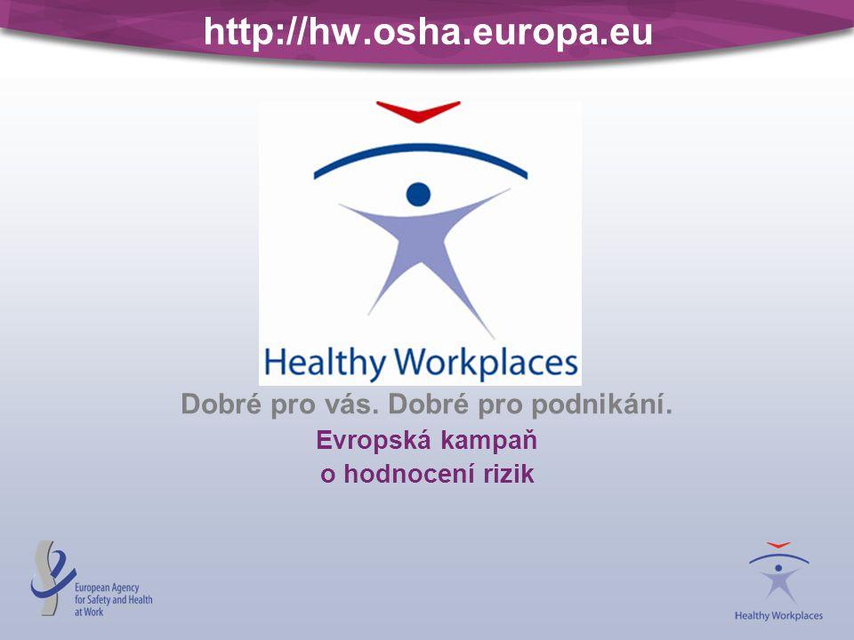 http://hw.osha.europa.eu Dobré pro vás. Dobré pro podnikání. Evropská kampaň o hodnocení rizik