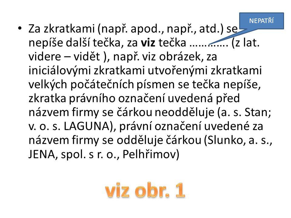 Za zkratkami (např. apod., např., atd.) se nepíše další tečka, za viz tečka ………….