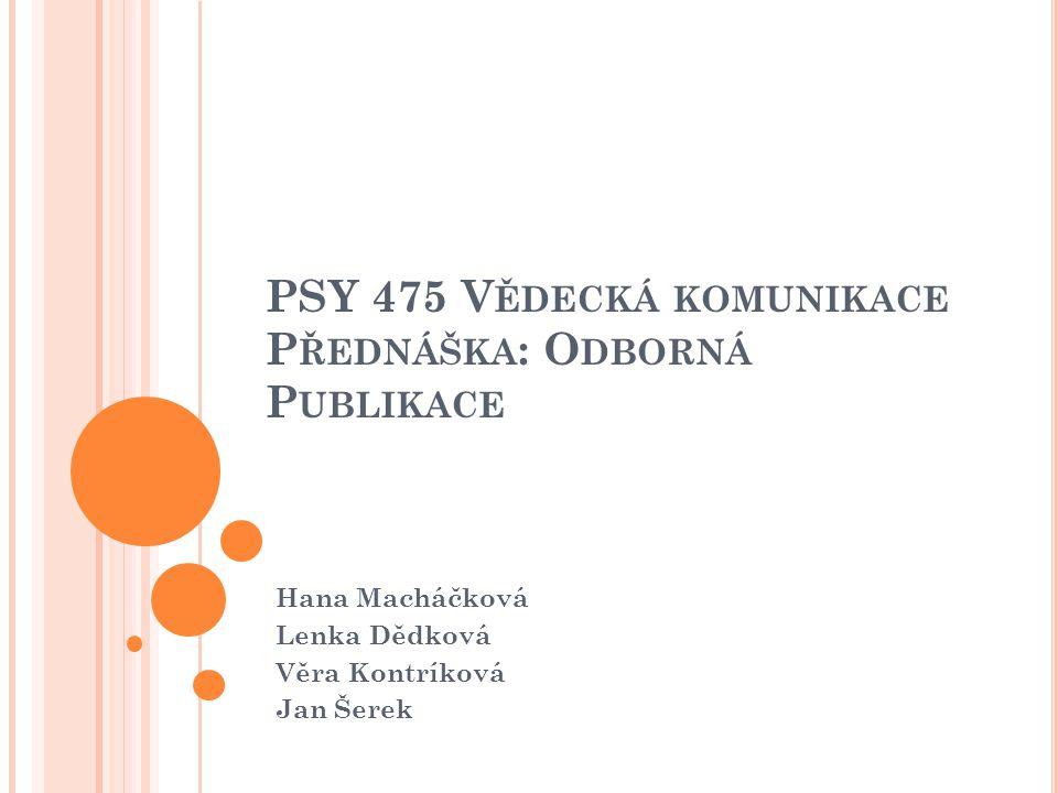 PSY 475 V ĚDECKÁ KOMUNIKACE P ŘEDNÁŠKA : O DBORNÁ P UBLIKACE Hana Macháčková Lenka Dědková Věra Kontríková Jan Šerek