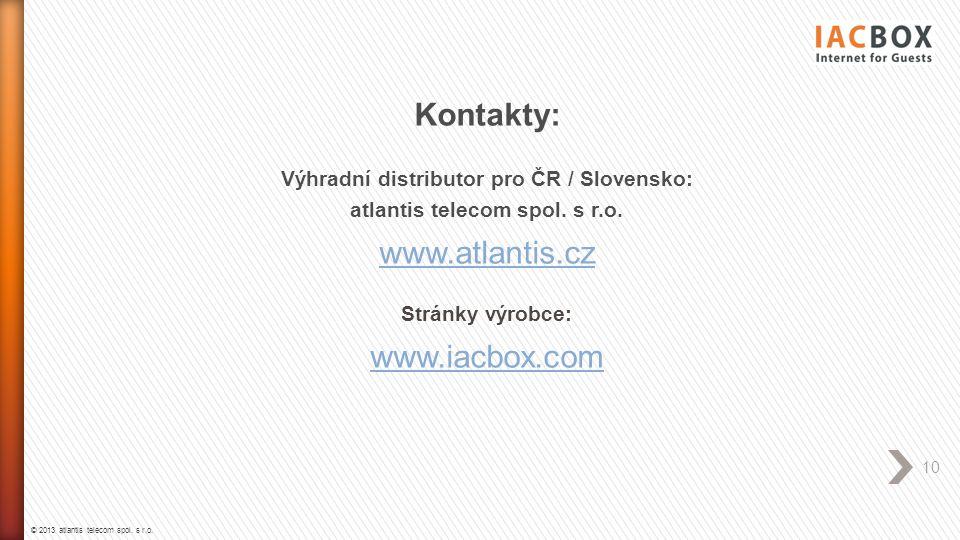 © 2013 atlantis telecom spol. s r.o. 10 Kontakty: Výhradní distributor pro ČR / Slovensko: atlantis telecom spol. s r.o. www.atlantis.cz Stránky výrob