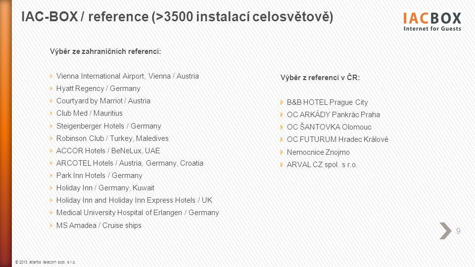 © 2013 atlantis telecom spol. s r.o. 9 IAC-BOX / reference (>3500 instalací celosvětově) Výběr ze zahraničních referencí: Vienna International Airport