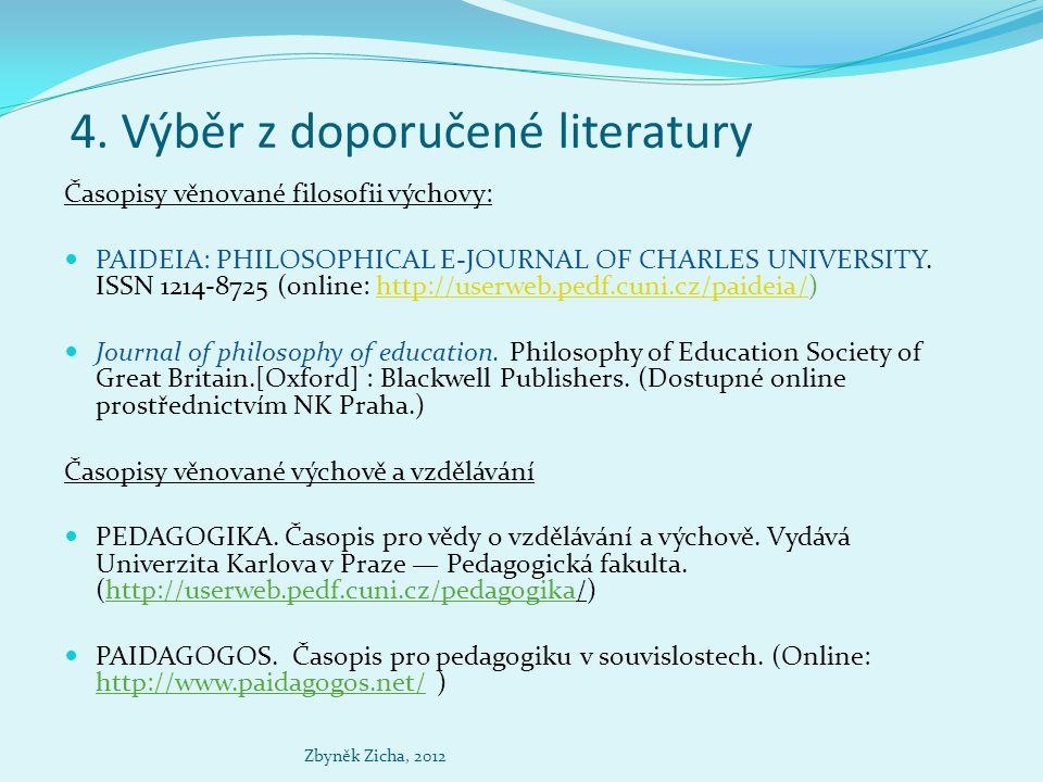 2) Vybrané (základní) motivy z filosofie výchovy 2.1 Vybrané filosofické pojmy 2.2 Výchova a vzdělání 2.3 Vybrané pojmy z filosofie výchovy 2.4 Archetypy výchovy (dle prof.