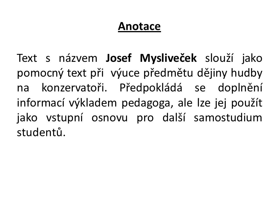 Anotace Text s názvem Josef Mysliveček slouží jako pomocný text při výuce předmětu dějiny hudby na konzervatoři.