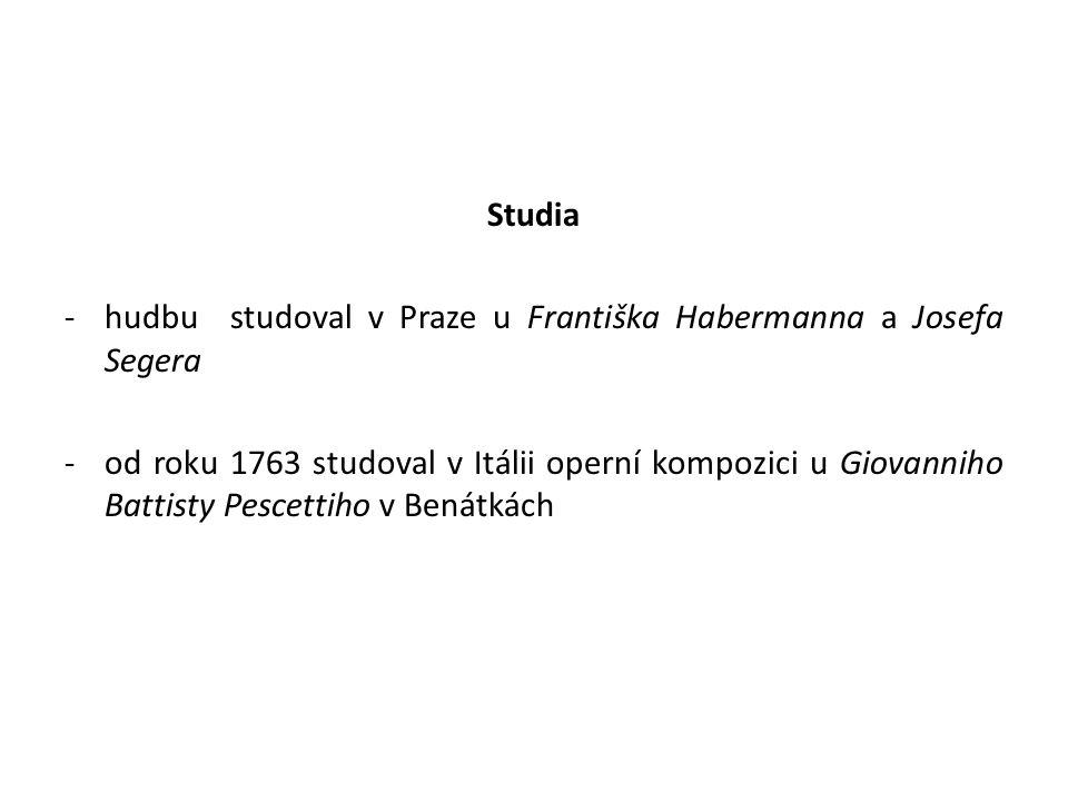 Studia -hudbu studoval v Praze u Františka Habermanna a Josefa Segera -od roku 1763 studoval v Itálii operní kompozici u Giovanniho Battisty Pescettiho v Benátkách