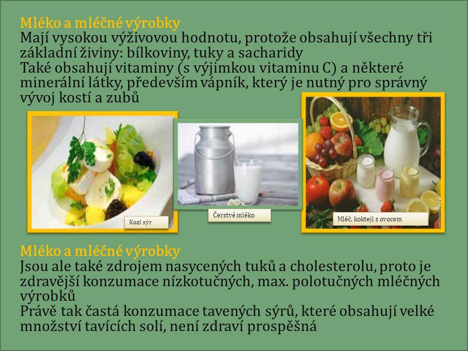 Mléko a mléčné výrobky Mají vysokou výživovou hodnotu, protože obsahují všechny tři základní živiny: bílkoviny, tuky a sacharidy Také obsahují vitam