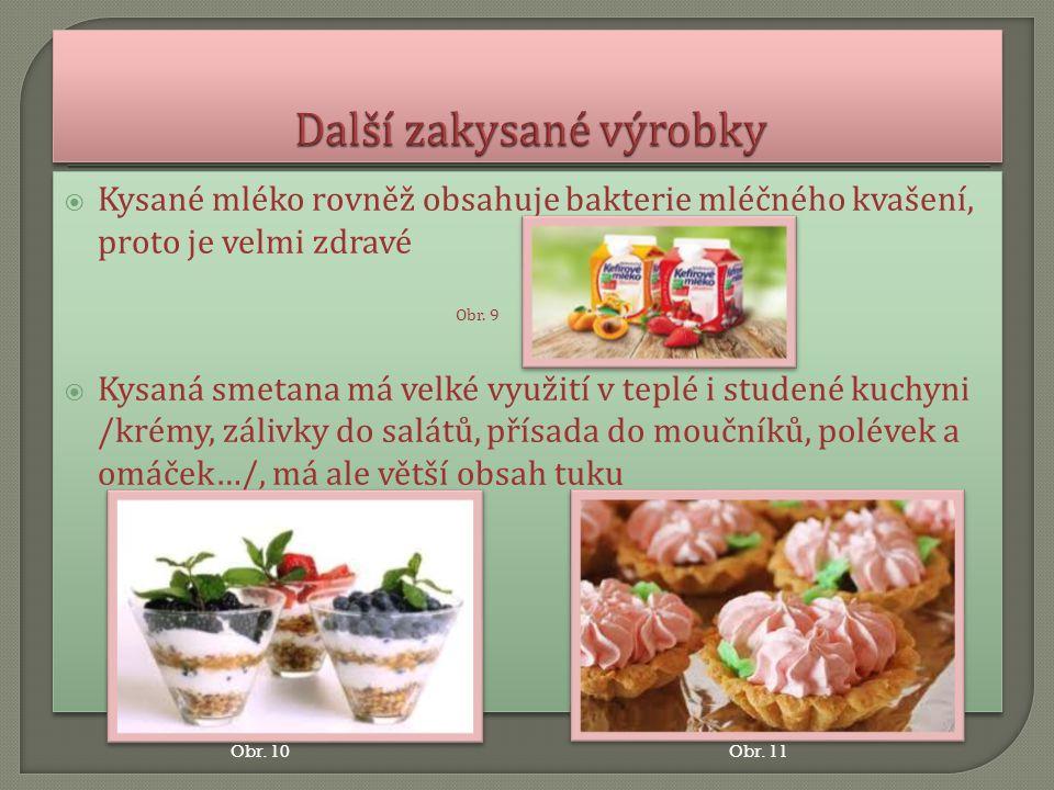  Ostatní mléčné výrobky  Ochucená mléka  Smetana, šlehačka  Zmrzliny  Tvaroh - vzniká vysrážením mléka - tvaroh měkký, tvrdý, - výrobky z tvarohu- termix, pribináček aj.