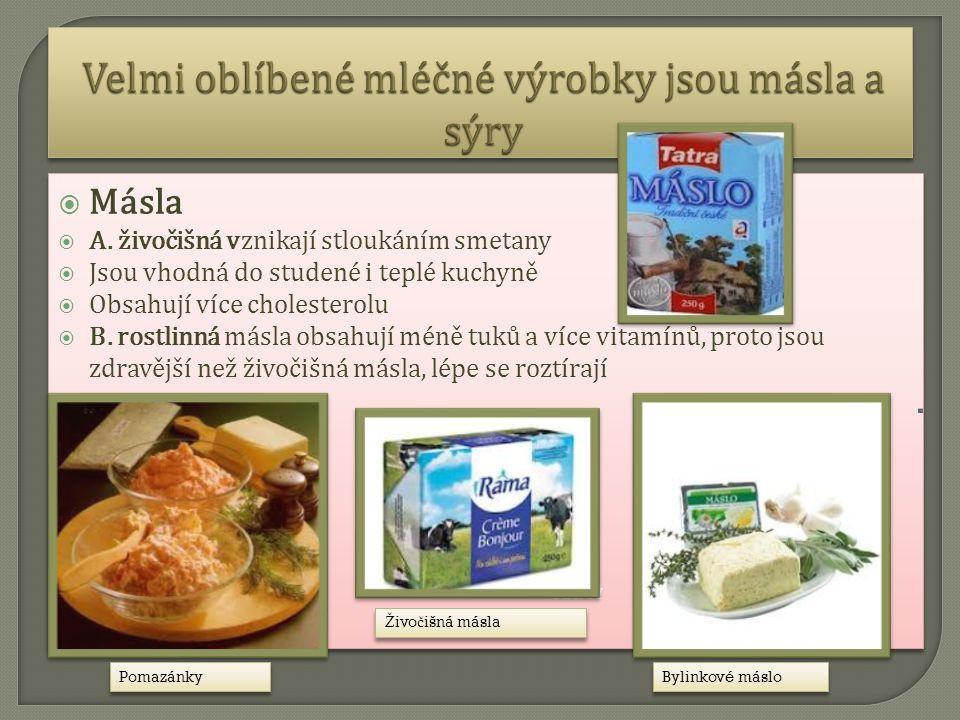  Másla  A. živočišná vznikají stloukáním smetany  Jsou vhodná do studené i teplé kuchyně  Obsahují více cholesterolu  B. rostlinná másla obsahují