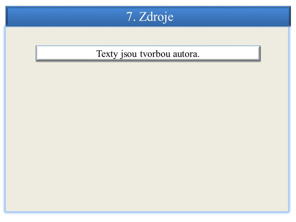 7. Zdroje Texty jsou tvorbou autora.