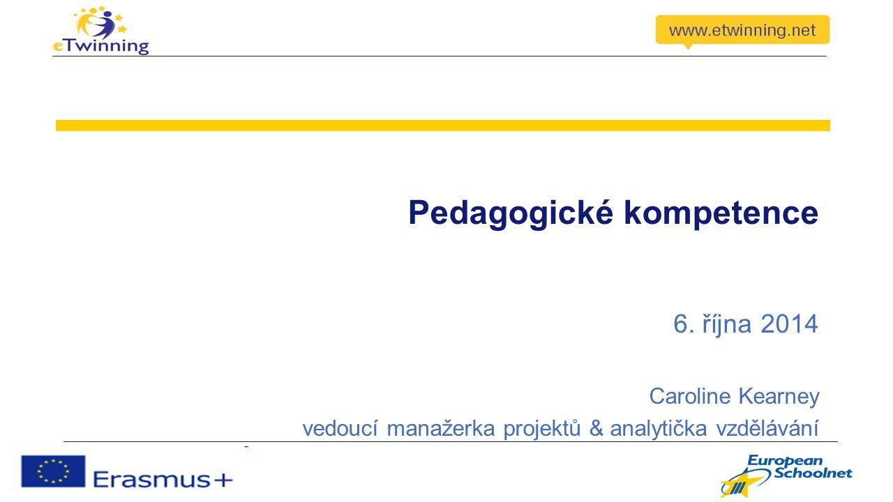 Pedagogické kompetence 6. října 2014 Caroline Kearney vedoucí manažerka projektů & analytička vzdělávání
