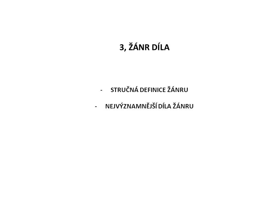 3, ŽÁNR DÍLA -STRUČNÁ DEFINICE ŽÁNRU -NEJVÝZNAMNĚJŠÍ DÍLA ŽÁNRU