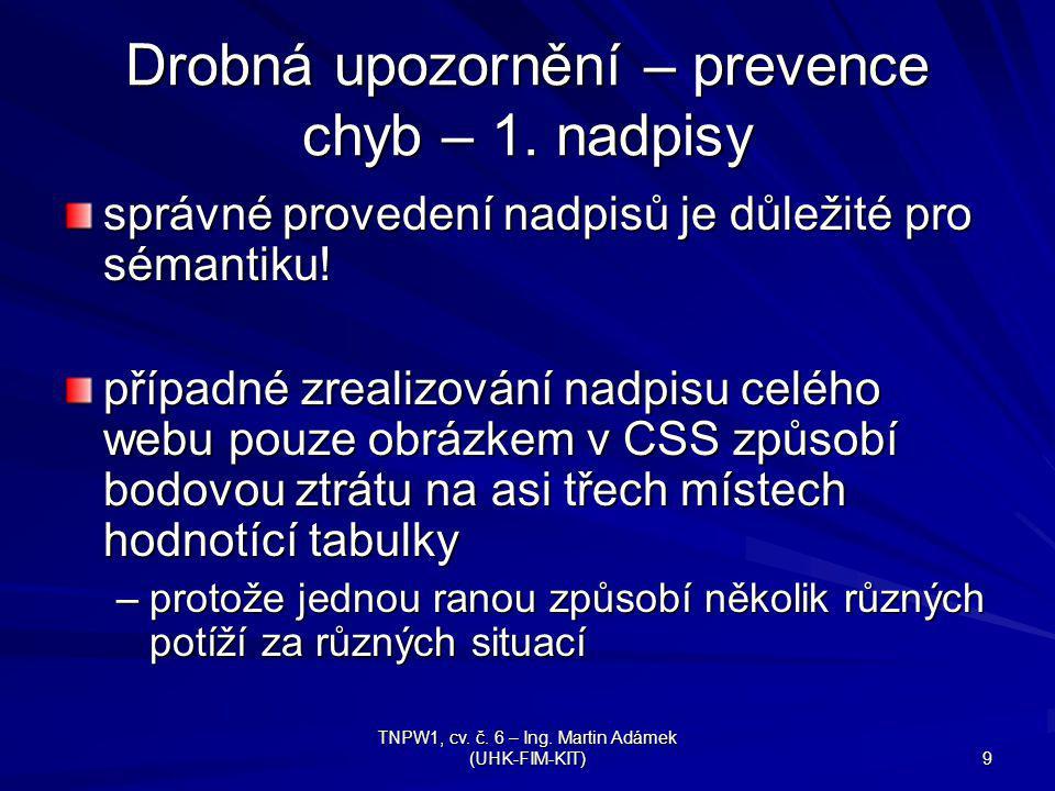TNPW1, cv.č. 6 – Ing. Martin Adámek (UHK-FIM-KIT) 9 Drobná upozornění – prevence chyb – 1.
