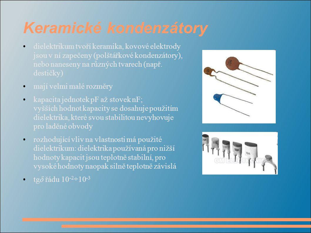 Keramické kondenzátory dielektrikum tvoří keramika, kovové elektrody jsou v ní zapečeny (polštářkové kondenzátory), nebo naneseny na různých tvarech (