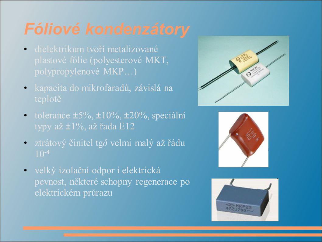 Fóliové kondenzátory dielektrikum tvoří metalizované plastové fólie (polyesterové MKT, polypropylenové MKP…) kapacita do mikrofaradů, závislá na teplo