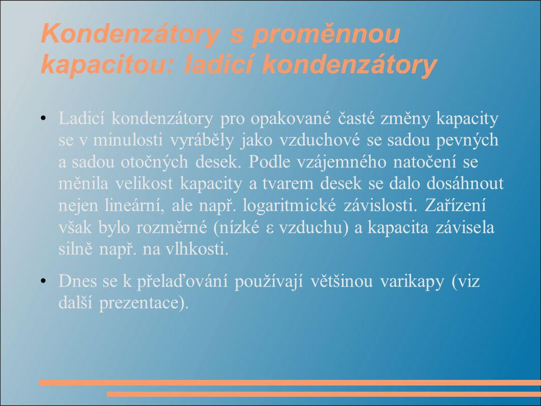 Kondenzátory s proměnnou kapacitou: ladicí kondenzátory Ladicí kondenzátory pro opakované časté změny kapacity se v minulosti vyráběly jako vzduchové