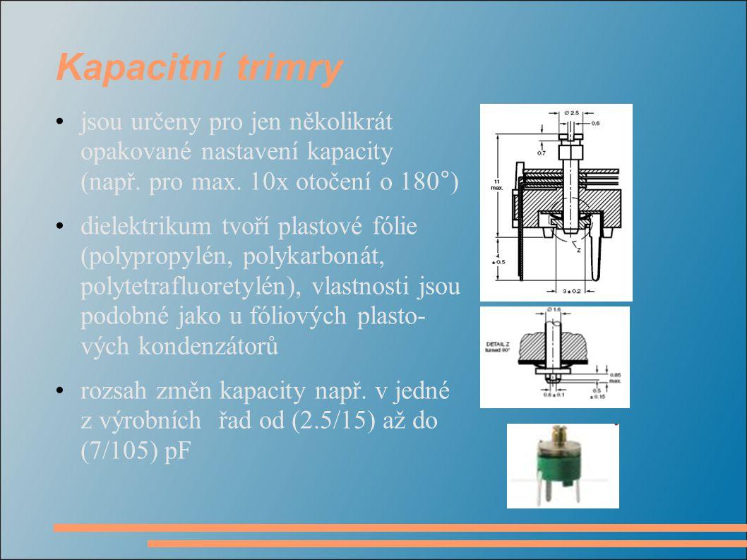 Kapacitní trimry jsou určeny pro jen několikrát opakované nastavení kapacity (např. pro max. 10x otočení o 180°) dielektrikum tvoří plastové fólie (po