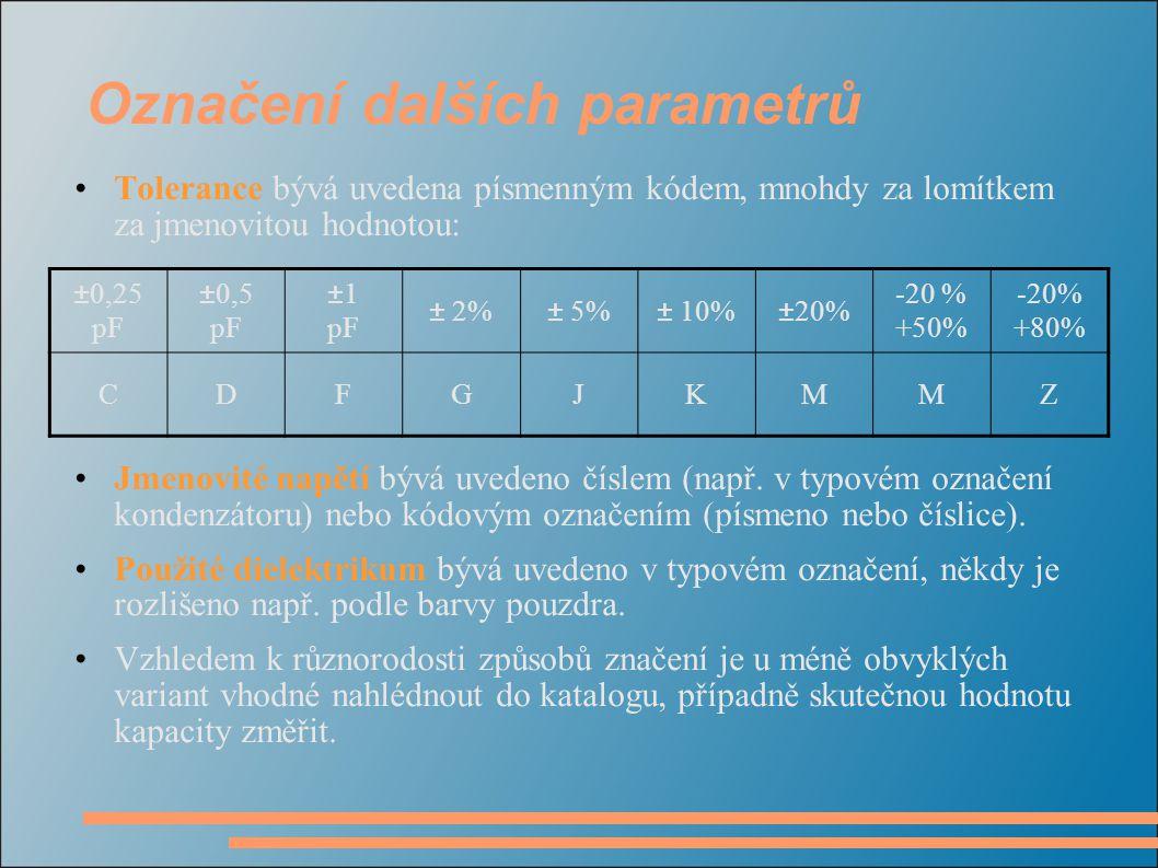 Označení dalších parametrů Tolerance bývá uvedena písmenným kódem, mnohdy za lomítkem za jmenovitou hodnotou: Jmenovité napětí bývá uvedeno číslem (na