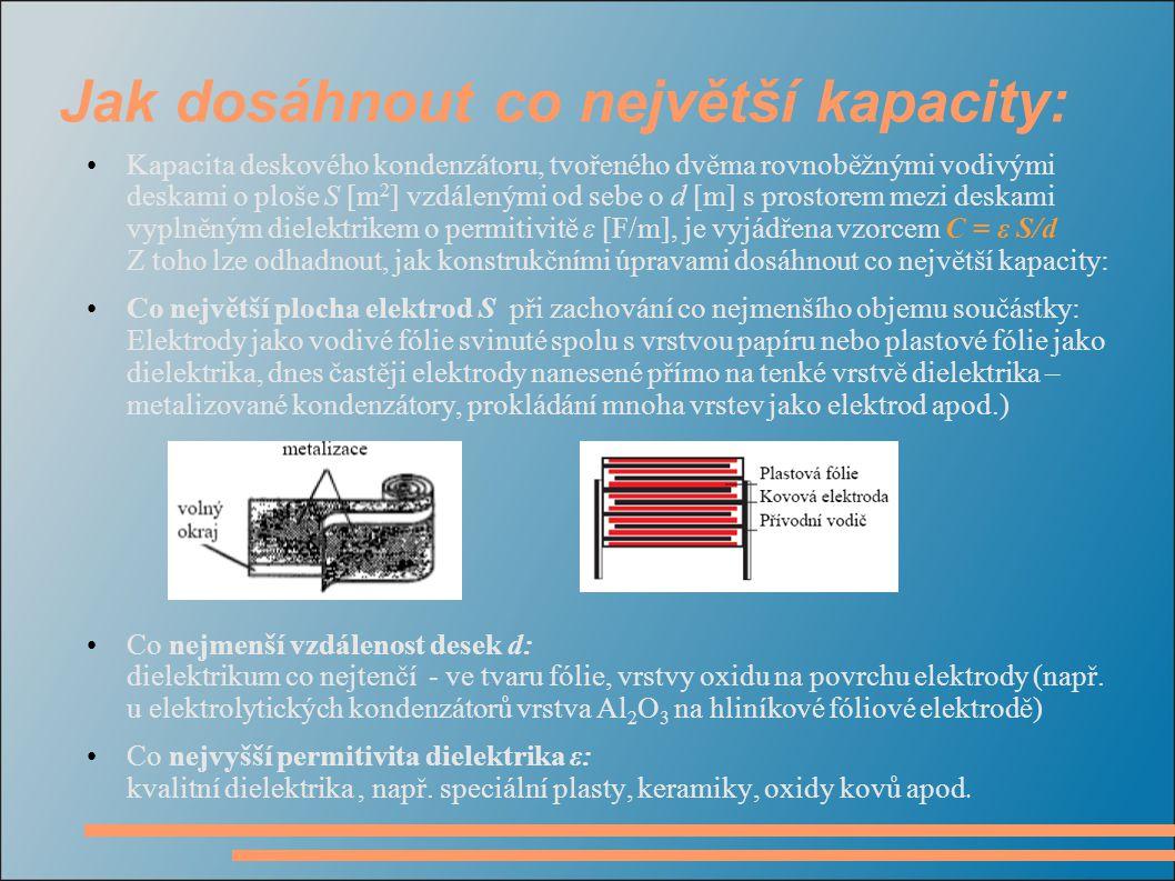 Jak dosáhnout co největší kapacity: Kapacita deskového kondenzátoru, tvořeného dvěma rovnoběžnými vodivými deskami o ploše S [m 2 ] vzdálenými od sebe