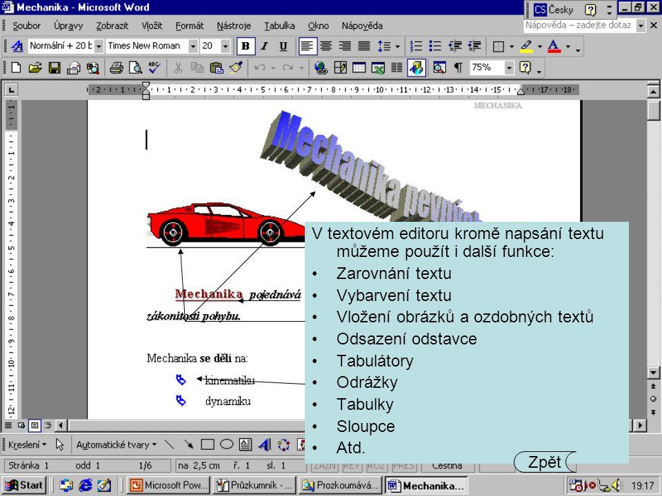 V textovém editoru kromě napsání textu můžeme použít i další funkce: Zarovnání textu Vybarvení textu Vložení obrázků a ozdobných textů Odsazení odstav