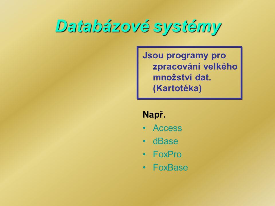 Databázové systémy Jsou programy pro zpracování velkého množství dat. (Kartotéka) Např. Access dBase FoxPro FoxBase