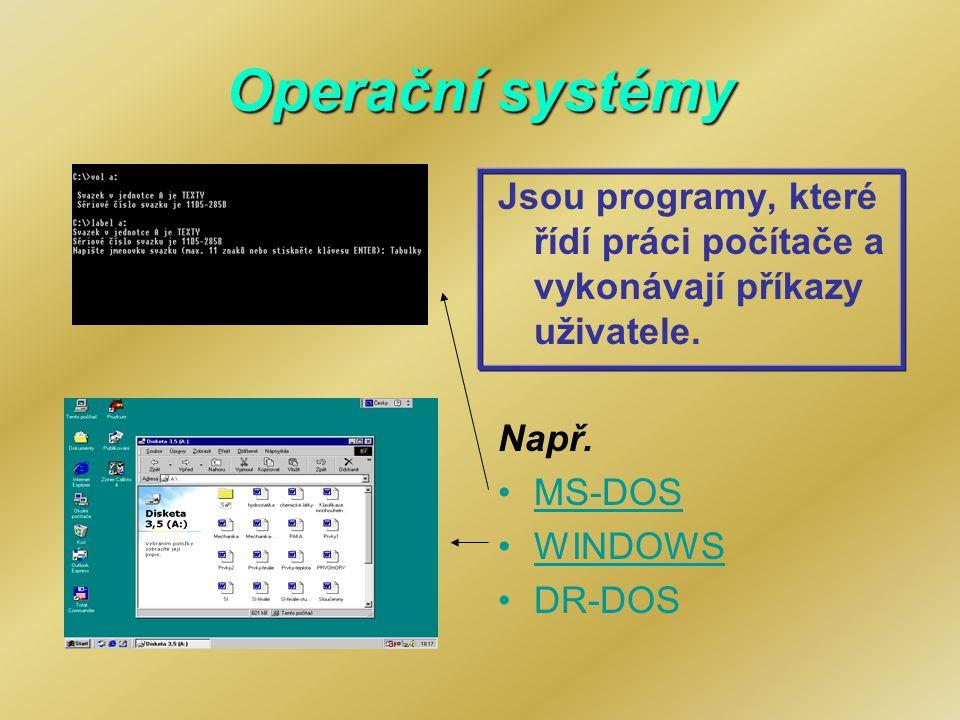 Operační systémy Jsou programy, které řídí práci počítače a vykonávají příkazy uživatele. Např. MS-DOS WINDOWS DR-DOS