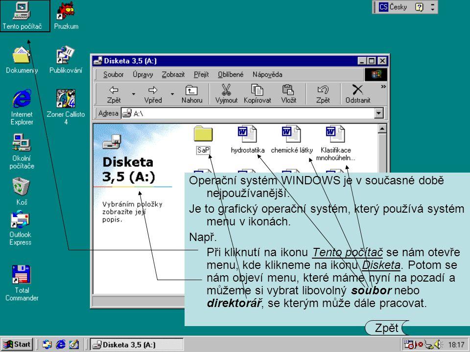 Operační systém WINDOWS je v současné době nejpoužívanější. Je to grafický operační systém, který používá systém menu v ikonách. Např. Při kliknutí na