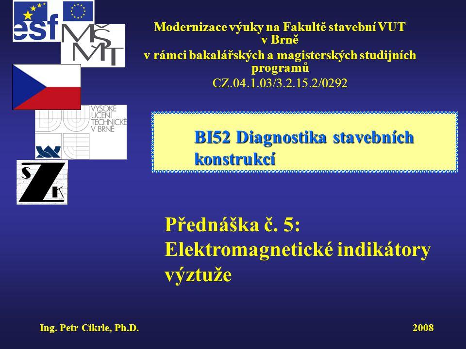 BI52 Diagnostika stavebních konstrukcí ÚSTAV STAVEBNÍHO ZKUŠEBNICTVÍ Modernizace výuky na Fakultě stavební VUT v Brně CZ.04.1.03/3.2.15.2/0292 Profometer 4
