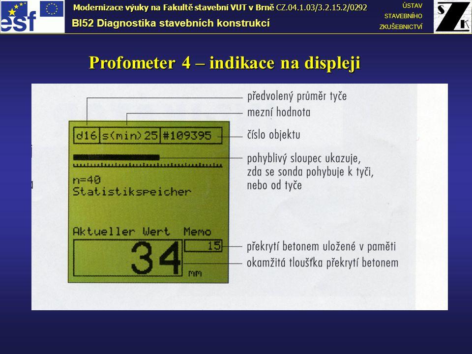 BI52 Diagnostika stavebních konstrukcí ÚSTAV STAVEBNÍHO ZKUŠEBNICTVÍ Modernizace výuky na Fakultě stavební VUT v Brně CZ.04.1.03/3.2.15.2/0292 Profometer 4 – indikace na displeji