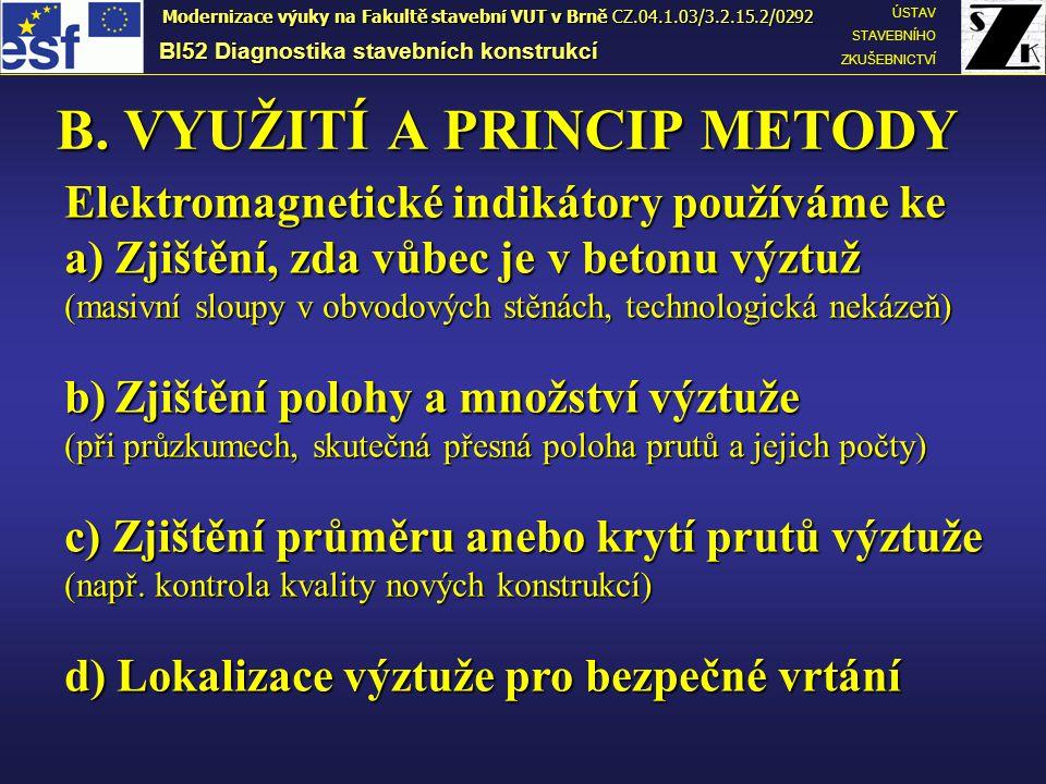"""Omezení metody: BI52 Diagnostika stavebních konstrukcí ÚSTAV STAVEBNÍHO ZKUŠEBNICTVÍ Modernizace výuky na Fakultě stavební VUT v Brně CZ.04.1.03/3.2.15.2/0292 a) Není možné rozeznat pruty, pokud jsou """"příliš blízko sebe nebo ve více vrstvách (pojen """"příliš blízko sebe je značně závislý na velikosti krytí) b) Nelze určit druh výztuže (většinou musíme pruty obnažit) c) Není možné stanovit míru koroze výztuže (buď jinou NDT metodu anebo rovněž obnažit)"""