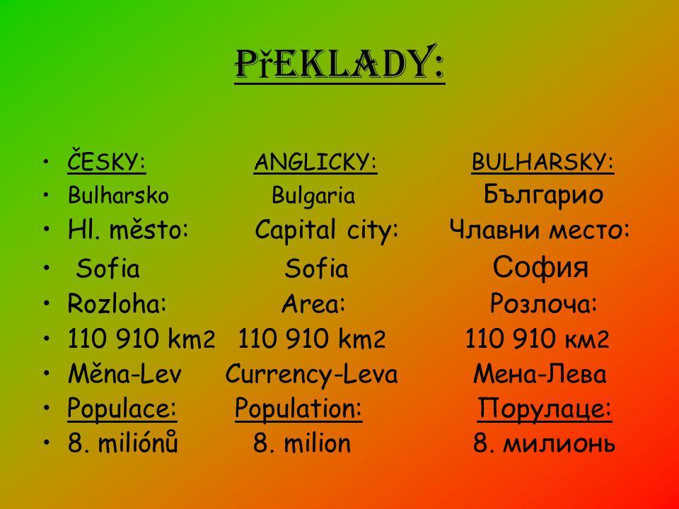 Informace Rozloha: 110 912 km2 (102. na světě) z toho 0,3 % vody Počet obyvatel: 7 537 929 (88. na světě, 2003) Měna: Leva Náboženství: bulharští prav