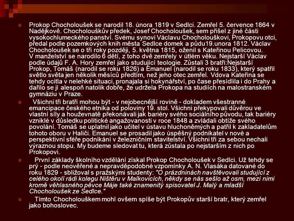 Prokop Chocholoušek se narodil 18. února 1819 v Sedlci. Zemřel 5. července 1864 v Nadějkově. Chocholouškův předek, Josef Chocholoušek, sem přišel z ji