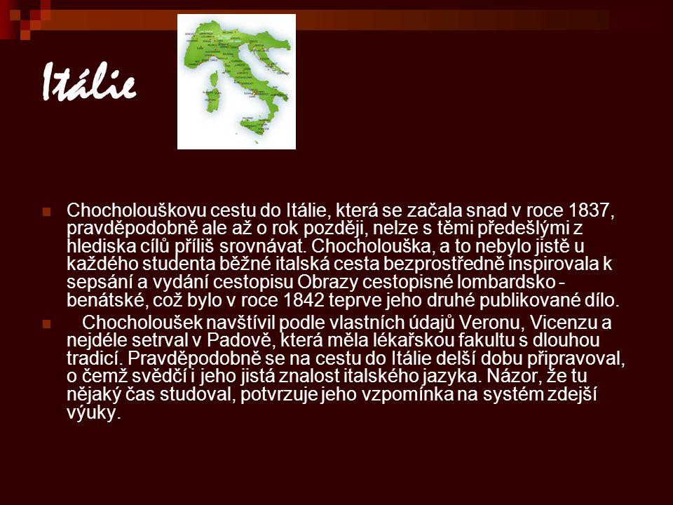 Itálie Chocholouškovu cestu do Itálie, která se začala snad v roce 1837, pravděpodobně ale až o rok později, nelze s těmi předešlými z hlediska cílů p