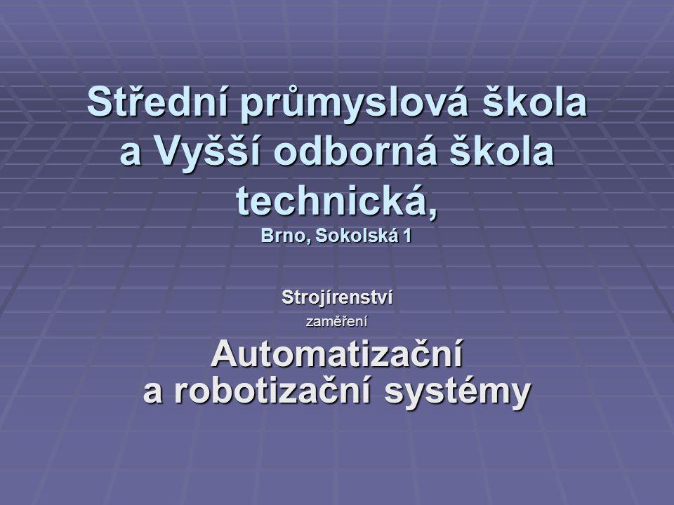 Střední průmyslová škola a Vyšší odborná škola technická, Brno, Sokolská 1 Strojírenstvízaměření Automatizační a robotizační systémy