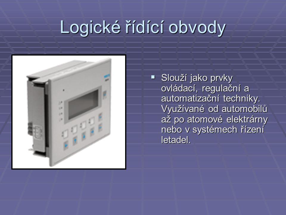 Logické řídící obvody  Slouží jako prvky ovládací, regulační a automatizační techniky. Využívané od automobilů až po atomové elektrárny nebo v systém